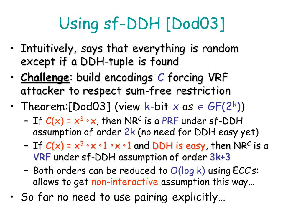 Using sf-DDH [Dod03] Intuitively, says that everything is random except if a DDH-tuple is found.